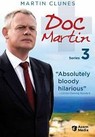Cover image for Doc Martin. Series 3 [DVD] / Portman Film & Television ; Buffalo Pictures in association with Homerun Film Productions ; produced by Philippa Braithwaite ; written by Richard Stoneman, Nick Vivian, Jack Lothian, Ben Bolt, and Keith Temple ; directed by Ben Bolt.
