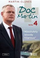 Cover image for Doc Martin. Series 4 Portman Film and Television ; Buffalo Pictures in association with Homerun Productions ; series created by Dominic Minghella ; written by Jack Lothian, Ben Bolt, and Richard Stoneman ; directed by Ben Bolt and Minkie Spiro ; produced by Philippa Braithwaite.