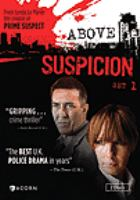 Cover image for Above suspicion. Set 1 [DVD] / written by Lynda La Plante ; directed by Christopher Menaul and Gillies MacKinnon ; produced by Jolyon Symonds and Chris Clough for ITV.