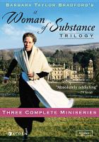 Cover image for A woman of substance trilogy [DVD] / Endemol ; written by Lee Langley, Barbara Taylor Bradford, and Elliott Baker ; directed by Don Sharp and Tony Wharmby ; produced by Diane Baker, Harry R. Sherman, and Ada Young.