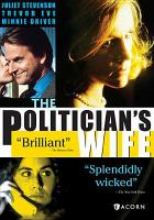 Cover image for The politician's wife [DVD] / a Producers Films production for Channel Four ; by Paula Milne ; producers, Jeanna Polley, Jenny Edwards, Neal Weisman ;  director, Graham Theakston.