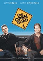 Cover image for The open road [DVD] / Anchor Bay Films in association with Odd Lot Entertainment and Heavy Lifting presents a Perfect Weekend/Aqua Foxx Productions/Maximon Pictures production ; produced by Justin Moore-Lewy, Charlie Mason, Michael Meredith, Jordan Foley, Laurie Foxx, David Schiff ; written and directed by Michael Meredith.