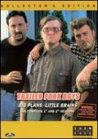 Cover image for Trailer park boys. Big plans, little brains. The complete 1st and 2nd seasons [DVD] / an Alliance Atlantis release of a Trailer Park Productions and Topsoil Entertainment production ; written by Mike Clattenburg, John Paul Tremblay, Robb Wells, Barrie Dunn ; produced by Mike Clattenburg, Barrie Dunn, Michael Volpe ; directed by Mike Clattenburg.
