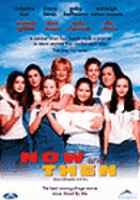 Cover image for Now and then [DVD] / New Line Cinema presents a Moving Pictures production ; written by I. Marlene King ; produced by Suzanne Todd and Demi Moore ; directed by Lesli Linka Glatter.