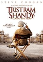 Cover image for Tristram Shandy [DVD]: a cock & bull story / BBC Films presents, in association with EM Media and Revolution Films, a Revolution Films production in association with Baby Cow Productions, produced with Scion Films ; producer, Andrew Eaton ; screenplay, Martin Hardy ; director, Michael Winterbottom.