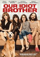 Cover image for Our idiot brother [DVD] / the Weinstein Company/Yuk Films presents, in association with Big Beach, a Big Beach/Likely Story production ; produced by Anthony Bregman, Marc Turtletaub, Peter Saraf ; screenplay by Evgenia Peretz and David Schisgall ; directed by Jesse Peretz.
