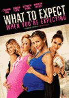 Cover image for What to expect when you're expecting [DVD] / Lionsgate presents, in association with Alcon Entertainment ; a Phoenix Pictures, Lionsgate production ; a Kirk Jones film ; produced by Mike Medavoy, Arnold W. Messer, David Thwaites ; written by Shauna Cross and Heather Hach ; directed by Kirk Jones.