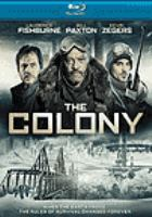 Cover image for The colony [blu-ray] / producers, Marie-Claude Poulin [and 3 others] ; screenwriters, Pascal Trottier, Patrick Tarr, Svet Rouskov ; screenwriter/director, Jeff Renfroe.