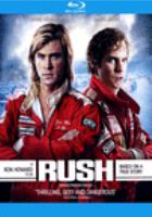 Cover image for Rush [blu-ray] / Universal Pictures and Cross Creek Pictures present ; with Exclusive Media;  in association with Imagine Entertainment ; a Revolution Films/Working Title/Imagine Entertainment production ; produced by Andrew Eaton, Eric Fellner, Brian Oliver, Peter Morgan, Brian Grazer, Ron Howard ; written by Peter Morgan ; directed by Ron Howard.