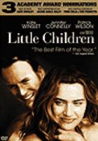 Cover image for Little Children [DVD] / New Line Cinema presents a Bona Fide Productions/Standard Film Company production ; produced by Albert Berger, Todd Field, Ron Yerxa ; screenplay by Todd Field & Tom Perrotta ; directed by Todd Field.