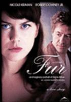 Cover image for Fur [DVD] : an imaginary portrait of Diane Arbus / Picturehouse and River Road Entertainment present ; a film by Steven Shainberg ; produced by William Pohlad [and others] ; written by Erin Cressida Wilson ; directed by Steven Shainberg ; an Edward R. Pressman Film Corp., Bonnie Timmerman, Iron Films, Vox3 production.