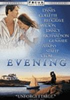 Cover image for Evening [DVD] / an Alliance Film release Focus Features presents Hart-Sharp Entertainment ; produced by Jeff Sharp ; screenplay by Susan Minot and Michael Cunningham ; directed by Lajos Koltai.