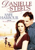 Cover image for Danielle Steel's safe harbour [DVD] / New Line Home Entertainment presents a Daniel Grodnik production ; produced by Dan Grodnik ; teleplay by Edithe Swensen ; directed by William Corcoran.