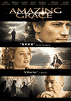 Cover image for Amazing grace [DVD] / Bristol Bay Productions ; Ingenious Film Partners ; Sunflower ; directed by Michael Apted ; written by Steven Knight ; produced by Edward R. Pressman ... et al. ; editor: Rick Shaine.