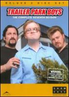 Cover image for Trailer park boys. The complete seventh season [DVD] / a Trailer Park Productions and Topsail Productions production ; produced by Karen Wentzell ; directed by Mike Clattenburg.