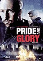 Cover image for Pride and glory [DVD] / produced by Greg O'Connor ; directed by Gavin O'Connor.