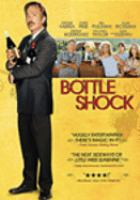 Cover image for Bottle shock [DVD] / IPW presents in association with Zin Haze Productions; an Unclaimed Freight Productions ; produced by Jody Savin ... [et al.] ; story by Ross Schwartz ... [et al.] ; screenplay by Jody Savin & Randall Miller and Ross Schwartz ; directed by Randall Miller.