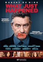 Cover image for What just happened [DVD] / 2929 Productions ; Art Linson Productions ; Tribeca Productions ; produced by Mark Cuban, Robert De Niro, Art Linson, Jane Rosenthal ; written by Art Linson ; directed by Barry Levinson.