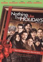 Cover image for Nothing like the holidays [DVD] = Noël en famille / an Alliance Films release ; Overture Films presents a State Street Pictures production ; produced by Robert Teitel, George Tillman, Jr. ; screenplay by Alison Swan and Rick Najera ; directed by Alfredo de Villa.