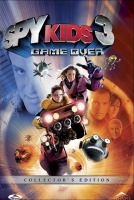 Cover image for Spy kids 3 [DVD] : game over / an Alliance Films release Dimension Films presents a Troublemaker Studios production ; produced by Elizabeth Avellán, Robert Rodriguez ; directed by Robert Rodriguez.