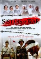 Cover image for Sisters of war [DVD] / The Australian Broadcasting Corporation and Screen Australia present, in association with Screen Queensland and Film Victoria, a Pericles Films production ; produced by Andrew Wiseman ; directed by Brendan Maher.