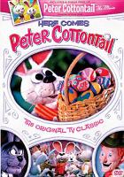 Cover image for Here comes Peter Cottontail [DVD] / produced and directed by Arthur Rankin, Jr. and Jules Bass.