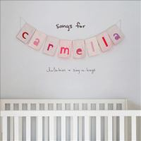 Cover image for Songs for Carmella [compact disc] : lullabies & sing-a-longs / Christina Perri.