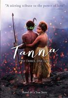 Cover image for Tanna [DVD] / Screen Australia and Contact Films present ; in association with Film Victoria ; directed by Bentley Dean and Martin Butler ; written by Bentley Dean, Martin Butler and John Collee in collaboration with the people of Yakel ; produced by Martin Butler, Bentley Dean, Carolyn Johnson.