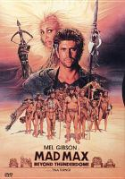 Cover image for Mad Max beyond Thunderdome [DVD] / Warner Bros. Pictures ; Kennedy Miller presents ; produced by George Miller ; writen by Terry Hayes & George Miller ; directed by George Miller and George Ogilvie.