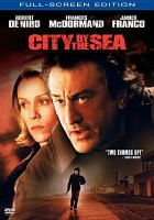 Cover image for City by the sea [DVD] / Franchise Pictures presents ; a Brad Grey Pictures production ; produced by Brad Grey [and others] ; screenplay by Ken Hixon ; directed by Michael Caton-Jones.