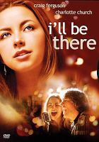 Cover image for I'll be there [DVD] / Morgan Creek Productions, Warner Bros. ; producer, James G. Robinson ; writers, Craig Ferguson, Philip McGrade ; director, Craig Ferguson.