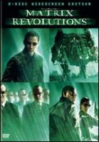 Cover image for The matrix revolutions [DVD] / Warner Bros. ; Village Roadshow Pictures ; NPV Entertainment ; Silver Pictures ; producer, Joel Silver ; written by the Wachowski Brothers ; directed by the Wachowski Brothers.