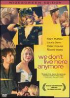 Cover image for We don't live here anymore [DVD] / a Front Street Pictures production, a John Curran film ; produced by Harvey Kahn, Naomi Watts, Jonas Goodman ; screenplay by Larry Gross ; directed by John Curran.