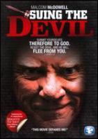 Cover image for Suing the devil [DVD] / Mouthwatering Productions presents ; produced by David Turrell, David Smith, Malcolm McDowell ; written and directed by Tim Chey.