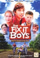 Cover image for The fix it boys [DVD] / Bridgestone Multimedia Group presents ; produced by Rachael Dornbirer and Mike Dornbirer ; written and directed by Mike Dornbirer.