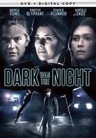 Cover image for Dark was the night / SP Releasing, Autumn Productions, Through Films, Perception Media present ; produced by Mary Pat Bentel, Marcus Cox, Karrie Cox ; written by Joshua Leonard & Rebecca Lowman ; directed by Joshua Leonard.