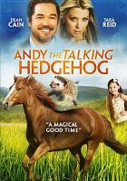 Cover image for Andy the talking hedgehog / directed by Joel Paul Reisig.