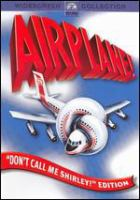 Cover image for Airplane! [DVD] / Parmount Pictures presents ; a Howard W. Koch Production ;  produced by Jon Davison ; written for the screen and directed by  Jim Abrahams, David Zucker, Jerry Zucker.