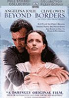 Cover image for Beyond borders [DVD] / Paramount Pictures and Mandalay Pictures presents a Camelot Pictures production ; produced by Dan Halsted, Lloyd Phillips ; written by Caspian Tredwell-Owen ; directed by Martin Campbell.