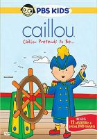 Cover image for Caillou. Caillou pretends to be-- [DVD].