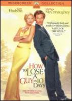 Cover image for How to lose a guy in 10 days [DVD] / Paramount Pictures presents a Robert Evans/Christine Peters production and a Lynda Obst production ; a Donald Petrie film ; producers, Lynda Obst, Robert Evans, Christine Peters ; screenplay writers, Kristen Buckley, Brian Regan, Burr Steers ; director, Donald Petrie.