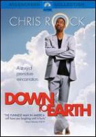 Cover image for Down to Earth [DVD] / Paramount Pictures and Village Roadshow Pictures present in association with NPV Entertainment an Alphaville 3 Art Entertainment production ; a Chris Weitz & Paul Weitz film ; producers, Sean Daniel, Michael Rotenberg, James Jacks ; screenplay writers, Chris Rock, Lance Crouther & Ali LeRoi & Louis CK ; directors, Chris Weitz, Paul Weitz.