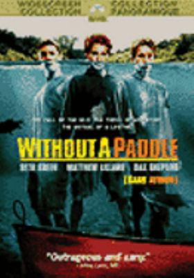 Cover image for Without a paddle [DVD] / Paramount Pictures presents a DeLine Pictures production, a Steven Brill film ; produced by Donald DeLine ; screenplay by Jay Leggett & Mitch Rouse ; directed by Steven Brill.