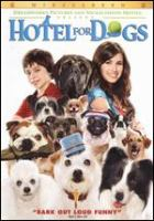 Cover image for Hotel for dogs [DVD] / produced by Jason Clark ... [et al.] ; screenplay by Jeff Lowell, Robert Schooley, Mark McCorkle ; directed by Thor Freudenthal.