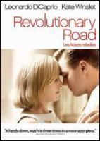 Cover image for Revolutionary road [DVD] / DreamWorks Pictures presents in association with BBC Films, an Evamere Entertainment, BBC Films, Neal Street production, a Sam Mendes film ; produced by John N. Hart, Scott Rudin, Sam Mendes, Bobby Cohen ; screenplay by Justin Haythe ; directed by Sam Mendes.