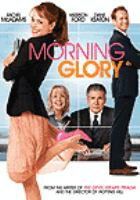 Cover image for Morning glory [DVD] / Paramount Pictures presents ; produced by J.J. Abrams, Bryan Burk ; written by Aline Brosch McKenna ; directed by Roger Michell.