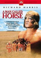 Cover image for A man called Horse [DVD] / CCF, Cinema Center Films presents ; a Sandy Howard production ; screenplay by Jack De Witt ; produced by Sandy Howard ; directed by Elliot Silverstein.