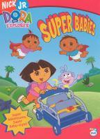 Cover image for Dora the explorer. Super babies [DVD] / Nick Jr.