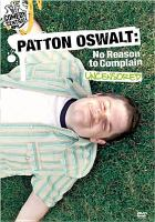 Cover image for Patton Oswalt [DVD] : no reason to complain / Paramount Pictures ; Rick Mill Productions ; a presentation of Comedy Central ; directed by Rick Miller.