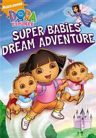 Cover image for Dora the Explorer. Super babies' dream adventure [DVD] / Nickelodeon.